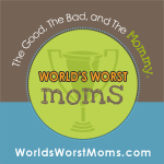 Worlds Worst Moms