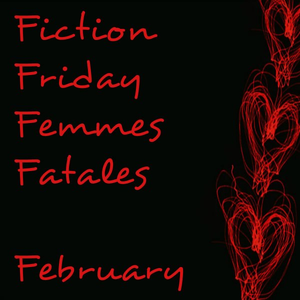 Fiction Friday Femmes Fatales