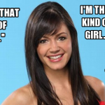 Desiree Hartsock -- I'm not that kind of girl, I'm this kind of girl. One who doesn't take any crap.
