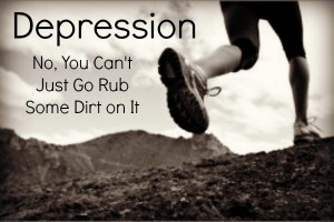 Depression, No you can't just go rub some dirt on it