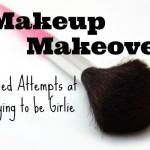 Makeup Makeover — How I Tried to be Girlie