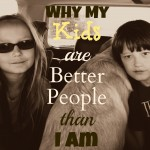 Why my kids are better people than I am
