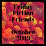 Friday Fiction Friends October 2013