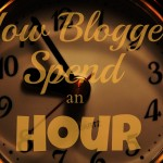 How Bloggers Spend an Hour