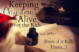 Keeping Christmas Alive for the Kids Even if it Kills Them