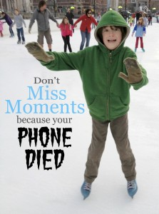 Don't miss moments because your phone died