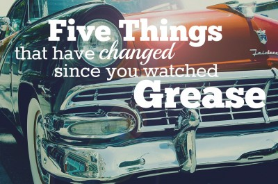 5 Things That Have Changed Since You Watched the Movie Grease